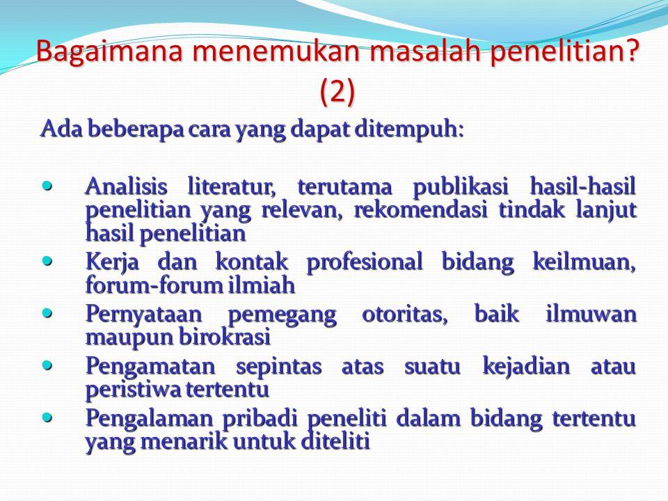 Bagaimana menemukan masalah penelitian? (2) Ada beberapa cara yang dapat ditempuh: Analisis literatur, terutama publikasi hasil-hasil penelitian yang