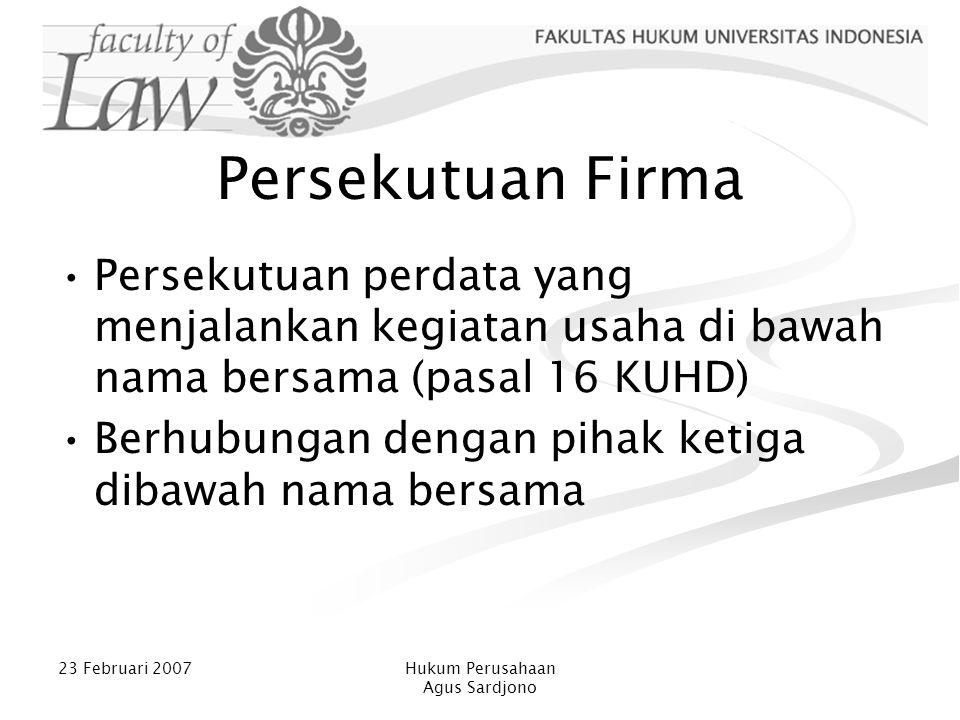 23 Februari 2007Hukum Perusahaan Agus Sardjono Persekutuan Firma Persekutuan perdata yang menjalankan kegiatan usaha di bawah nama bersama (pasal 16 K