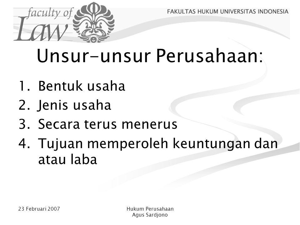 23 Februari 2007Hukum Perusahaan Agus Sardjono Lingkup Hukum Perusahaan 1.Bentuk Usaha (diatur dalam UUPT, KUHD  Firma, CV) 2.Jenis Usaha (UU Perbankan, UU Asuransi, dll)