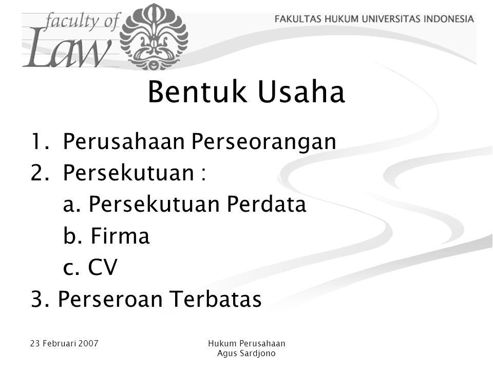 23 Februari 2007Hukum Perusahaan Agus Sardjono Aspek Hukum dalam Persekutuan 1.Aspek Intern a.