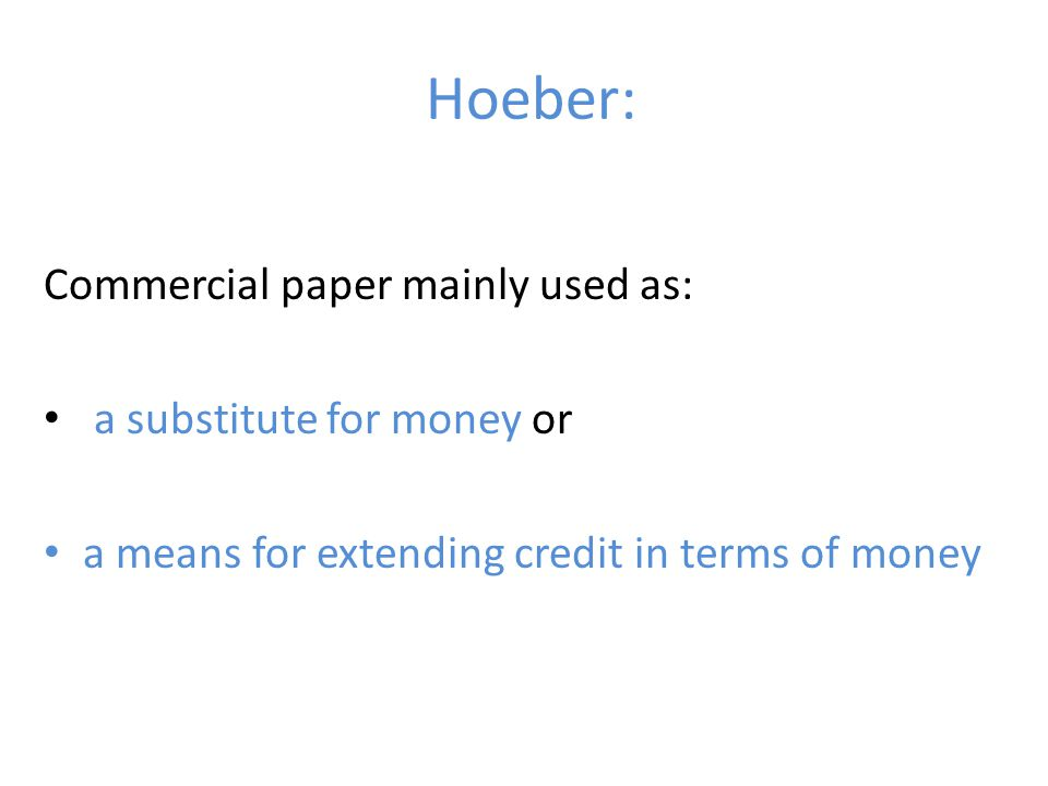 Hoeber: Commercial paper mainly used as: a substitute for money or a means for extending credit in terms of money