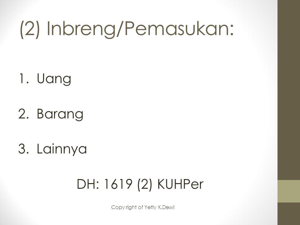 (2) Inbreng/Pemasukan: 1. Uang 2. Barang 3. Lainnya DH: 1619 (2) KUHPer Copy right of Yetty K.Dewi