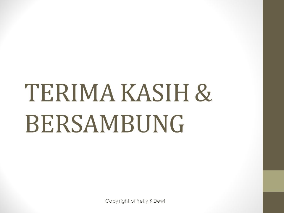 TERIMA KASIH & BERSAMBUNG Copy right of Yetty K.Dewi