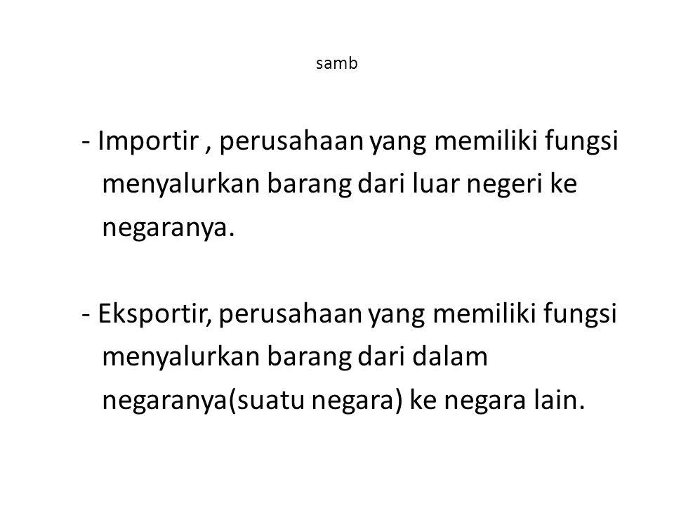 samb - Importir, perusahaan yang memiliki fungsi menyalurkan barang dari luar negeri ke negaranya.