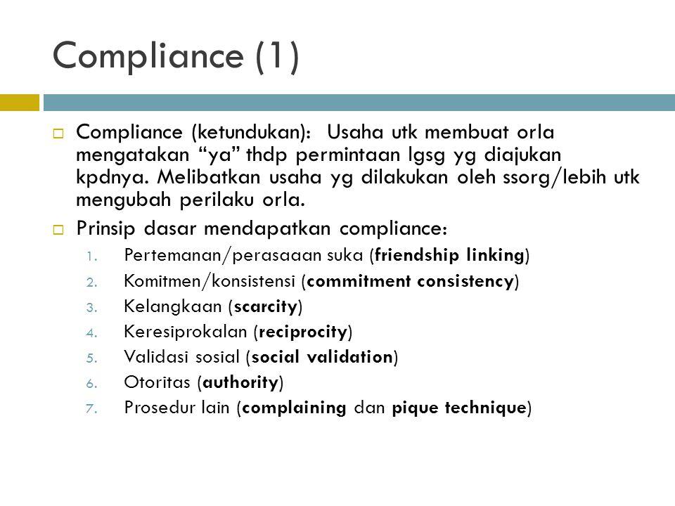 """Compliance (1)  Compliance (ketundukan): Usaha utk membuat orla mengatakan """"ya"""" thdp permintaan lgsg yg diajukan kpdnya. Melibatkan usaha yg dilakuka"""