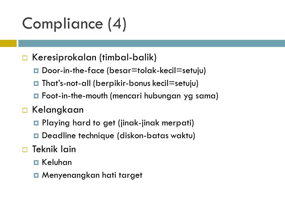 Compliance (4)  Keresiprokalan (timbal-balik)  Door-in-the-face (besar=tolak-kecil=setuju)  That's-not-all (berpikir-bonus kecil=setuju)  Foot-in-