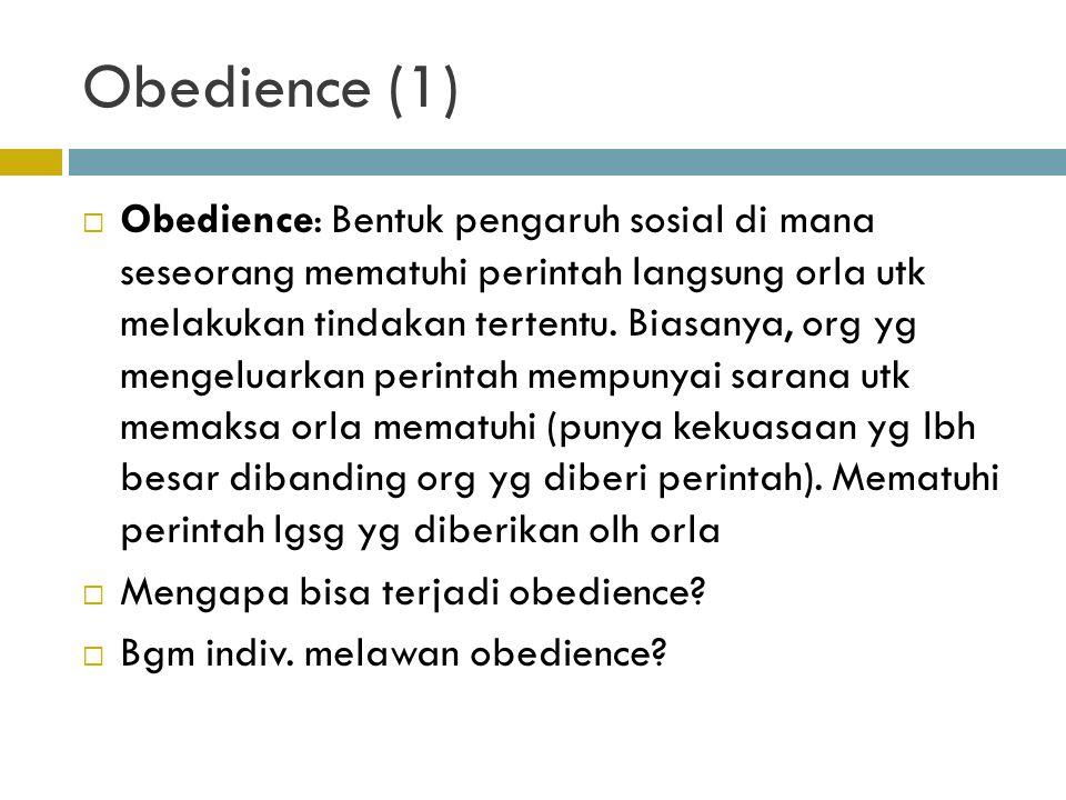 Obedience (1)  Obedience: Bentuk pengaruh sosial di mana seseorang mematuhi perintah langsung orla utk melakukan tindakan tertentu. Biasanya, org yg