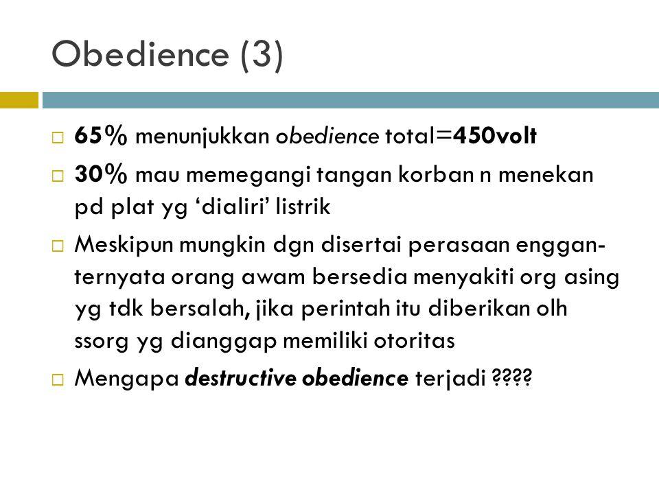 Obedience (3)  65% menunjukkan obedience total=450volt  30% mau memegangi tangan korban n menekan pd plat yg 'dialiri' listrik  Meskipun mungkin dg