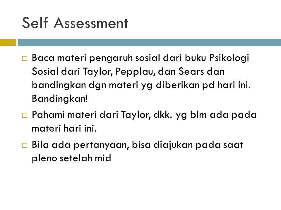 Self Assessment  Baca materi pengaruh sosial dari buku Psikologi Sosial dari Taylor, Pepplau, dan Sears dan bandingkan dgn materi yg diberikan pd har
