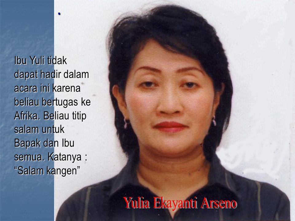 Ibu Yuli tidak dapat hadir dalam acara ini karena beliau bertugas ke Afrika.