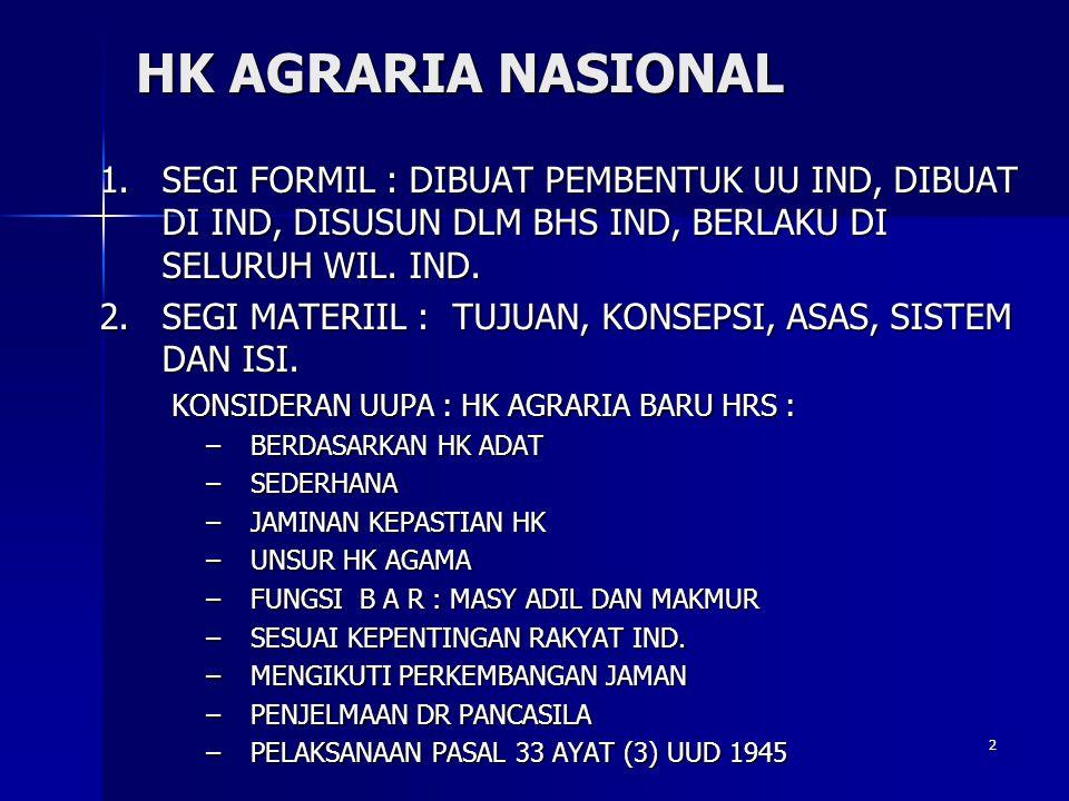 2 HK AGRARIA NASIONAL 1.SEGI FORMIL : DIBUAT PEMBENTUK UU IND, DIBUAT DI IND, DISUSUN DLM BHS IND, BERLAKU DI SELURUH WIL. IND. 2.SEGI MATERIIL : TUJU