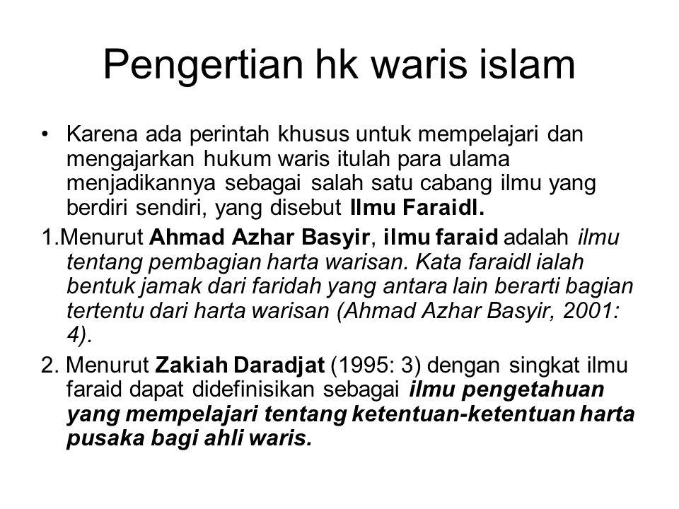 Pengertian hk waris islam Karena ada perintah khusus untuk mempelajari dan mengajarkan hukum waris itulah para ulama menjadikannya sebagai salah satu