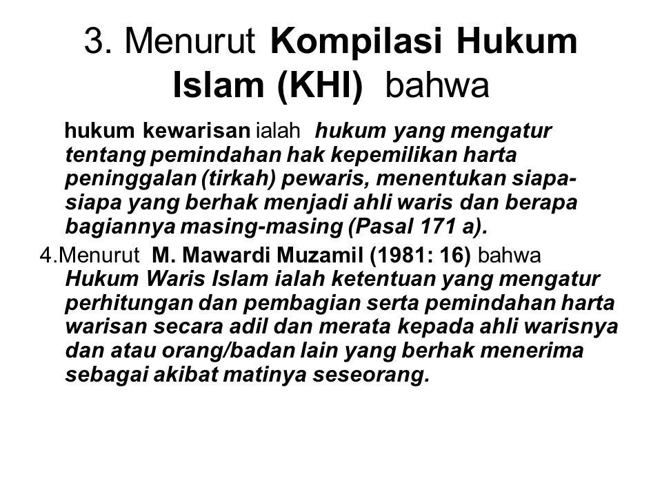 3. Menurut Kompilasi Hukum Islam (KHI) bahwa hukum kewarisan ialah hukum yang mengatur tentang pemindahan hak kepemilikan harta peninggalan (tirkah) p