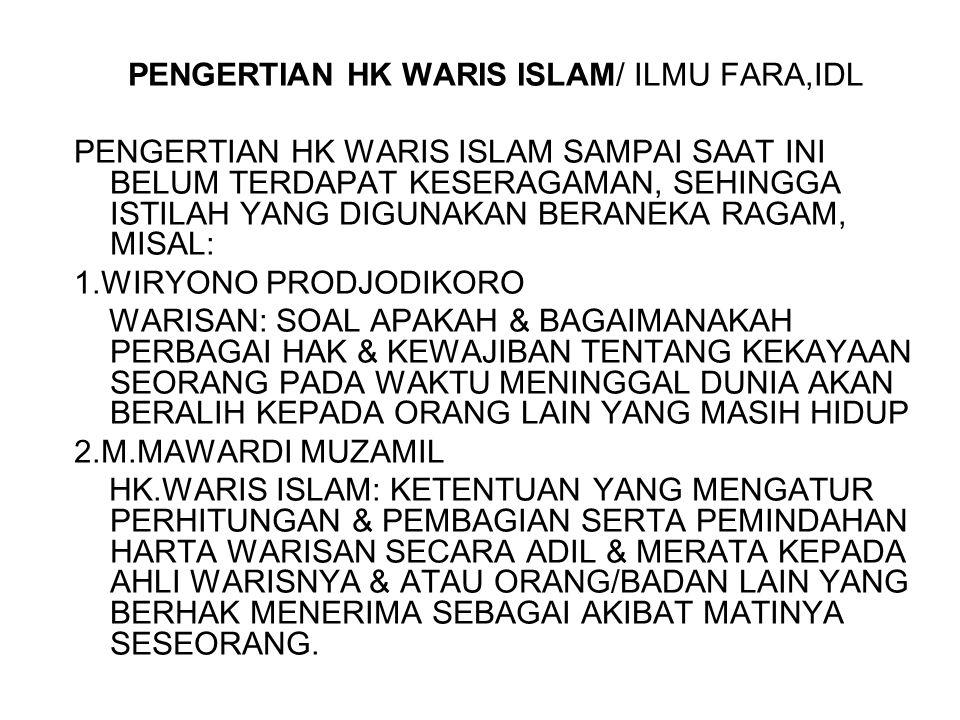 PENGERTIAN HK WARIS ISLAM/ ILMU FARA,IDL PENGERTIAN HK WARIS ISLAM SAMPAI SAAT INI BELUM TERDAPAT KESERAGAMAN, SEHINGGA ISTILAH YANG DIGUNAKAN BERANEK