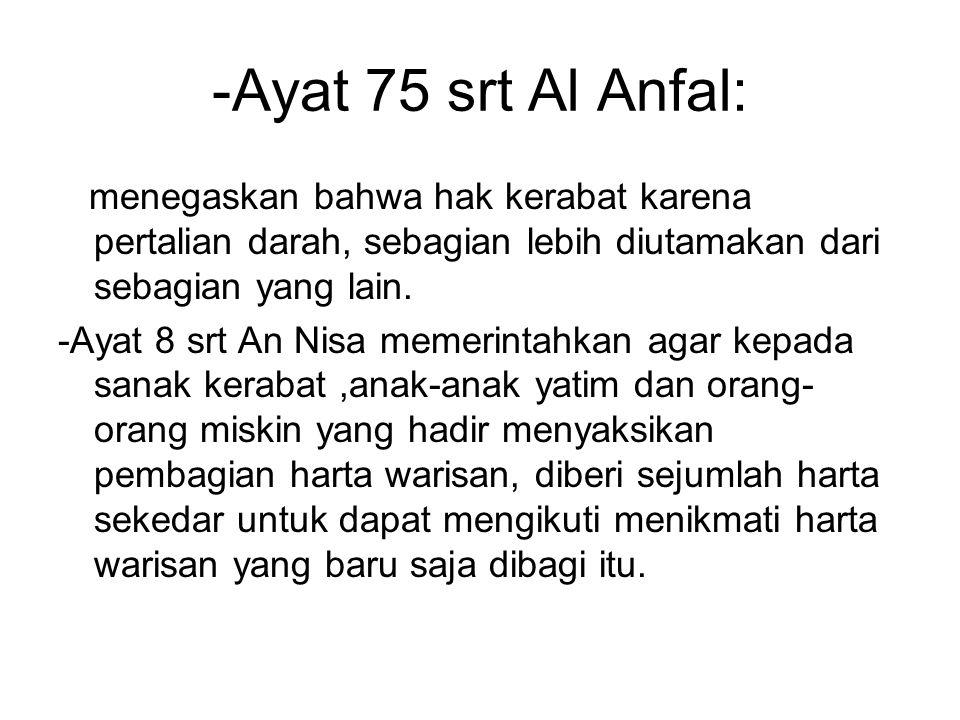 -Ayat 75 srt Al Anfal: menegaskan bahwa hak kerabat karena pertalian darah, sebagian lebih diutamakan dari sebagian yang lain. -Ayat 8 srt An Nisa mem