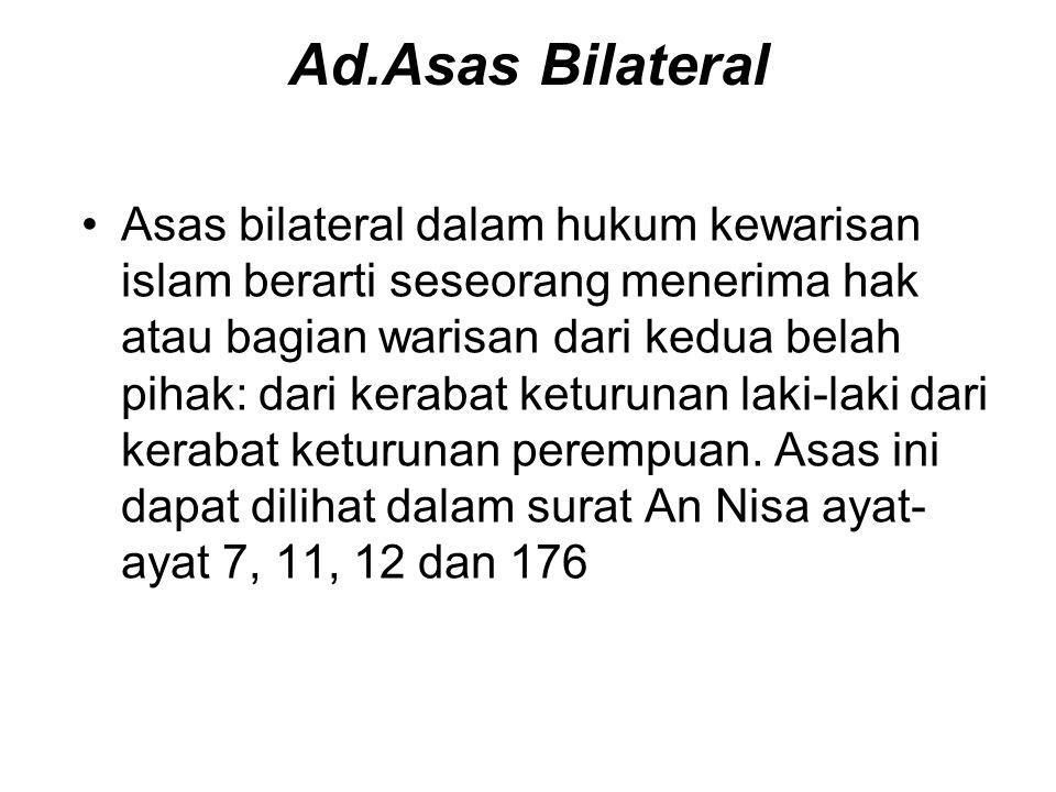Ad.Asas Bilateral Asas bilateral dalam hukum kewarisan islam berarti seseorang menerima hak atau bagian warisan dari kedua belah pihak: dari kerabat k