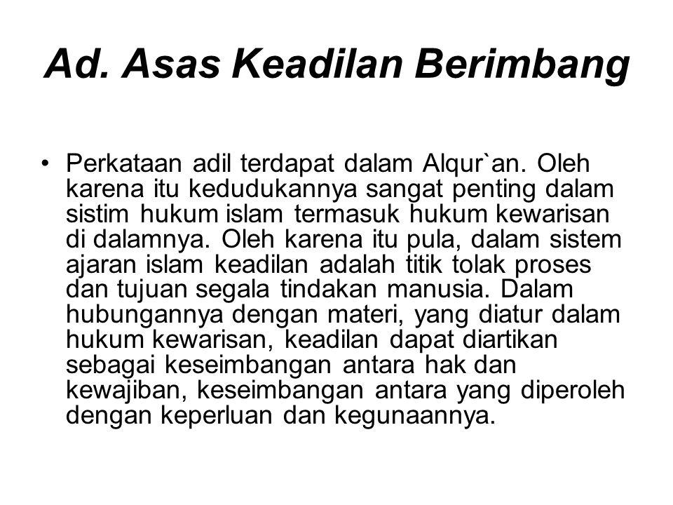 Ad. Asas Keadilan Berimbang Perkataan adil terdapat dalam Alqur`an. Oleh karena itu kedudukannya sangat penting dalam sistim hukum islam termasuk huku