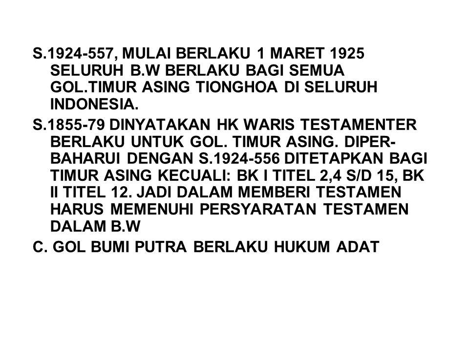 S.1924-557, MULAI BERLAKU 1 MARET 1925 SELURUH B.W BERLAKU BAGI SEMUA GOL.TIMUR ASING TIONGHOA DI SELURUH INDONESIA. S.1855-79 DINYATAKAN HK WARIS TES