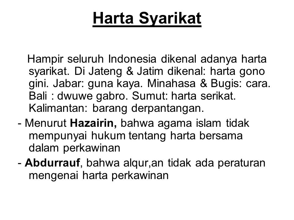 Harta Syarikat Hampir seluruh Indonesia dikenal adanya harta syarikat. Di Jateng & Jatim dikenal: harta gono gini. Jabar: guna kaya. Minahasa & Bugis: