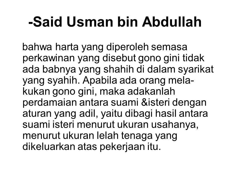 -Said Usman bin Abdullah bahwa harta yang diperoleh semasa perkawinan yang disebut gono gini tidak ada babnya yang shahih di dalam syarikat yang syahi
