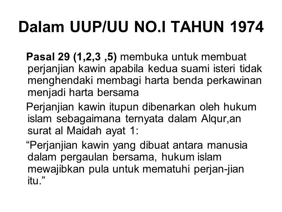 Dalam UUP/UU NO.I TAHUN 1974 Pasal 29 (1,2,3,5) membuka untuk membuat perjanjian kawin apabila kedua suami isteri tidak menghendaki membagi harta bend