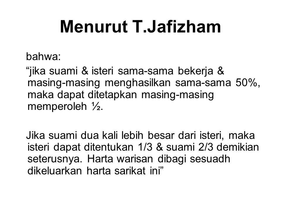 """Menurut T.Jafizham bahwa: """"jika suami & isteri sama-sama bekerja & masing-masing menghasilkan sama-sama 50%, maka dapat ditetapkan masing-masing mempe"""