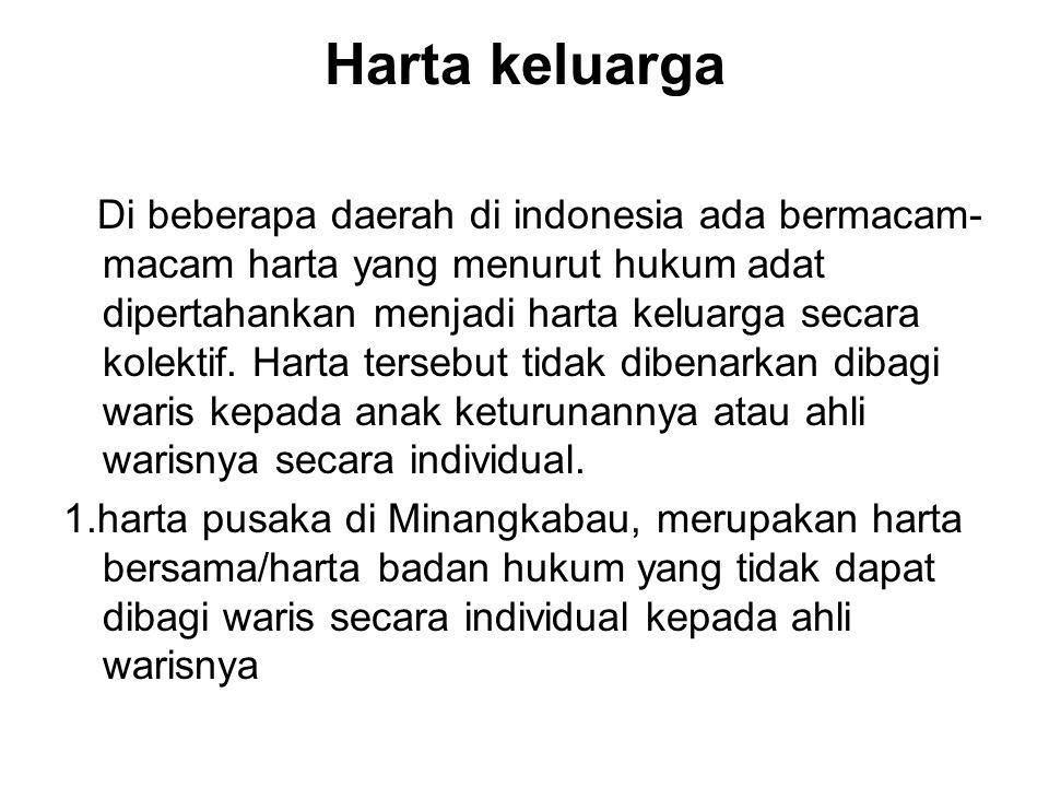 Harta keluarga Di beberapa daerah di indonesia ada bermacam- macam harta yang menurut hukum adat dipertahankan menjadi harta keluarga secara kolektif.