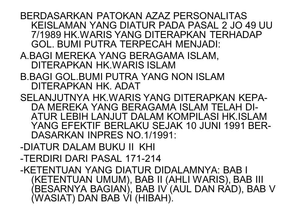BERDASARKAN PATOKAN AZAZ PERSONALITAS KEISLAMAN YANG DIATUR PADA PASAL 2 JO 49 UU 7/1989 HK.WARIS YANG DITERAPKAN TERHADAP GOL. BUMI PUTRA TERPECAH ME