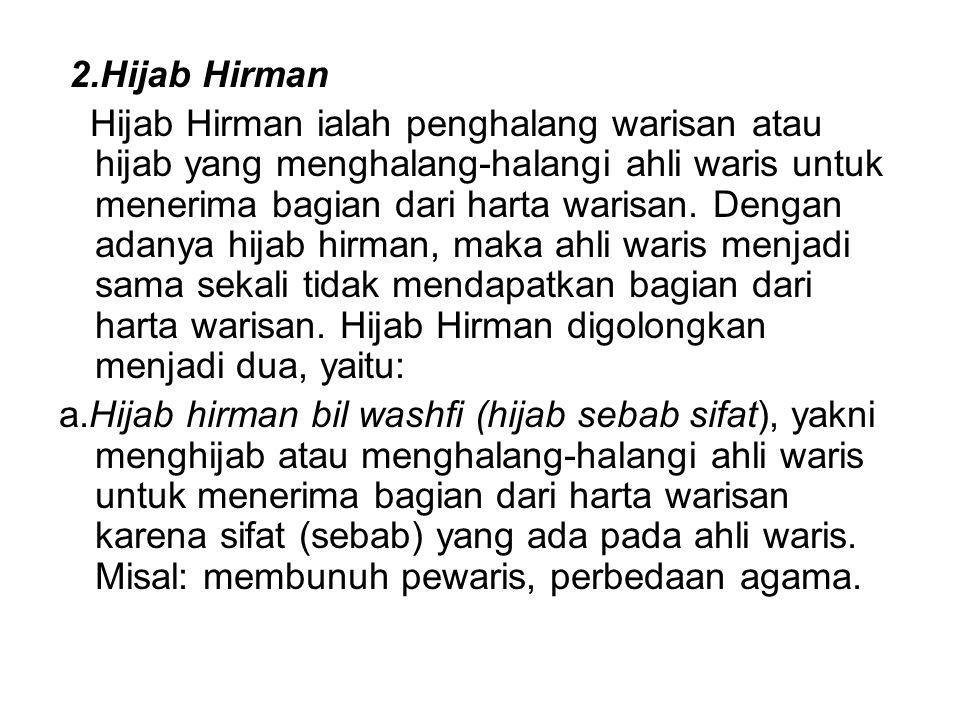 2.Hijab Hirman Hijab Hirman ialah penghalang warisan atau hijab yang menghalang-halangi ahli waris untuk menerima bagian dari harta warisan. Dengan ad