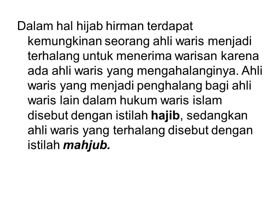 Dalam hal hijab hirman terdapat kemungkinan seorang ahli waris menjadi terhalang untuk menerima warisan karena ada ahli waris yang mengahalanginya. Ah