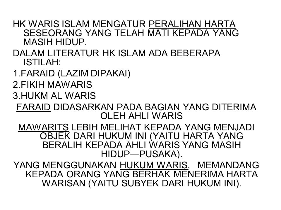 HK WARIS ISLAM MENGATUR PERALIHAN HARTA SESEORANG YANG TELAH MATI KEPADA YANG MASIH HIDUP. DALAM LITERATUR HK ISLAM ADA BEBERAPA ISTILAH: 1.FARAID (LA