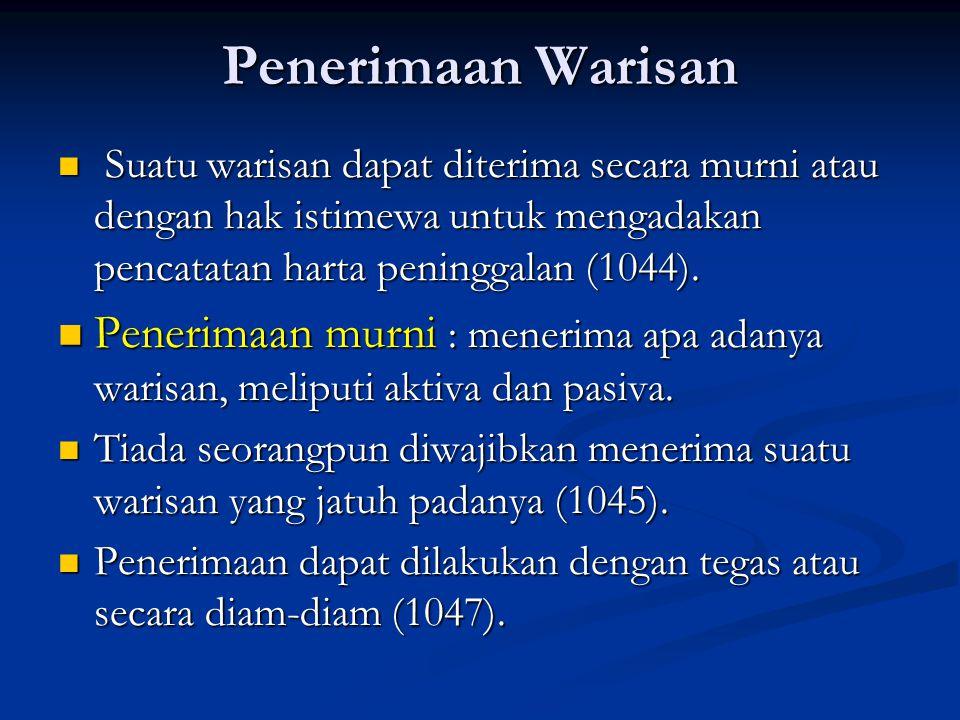 Penerimaan Warisan Suatu warisan dapat diterima secara murni atau dengan hak istimewa untuk mengadakan pencatatan harta peninggalan (1044). Suatu wari