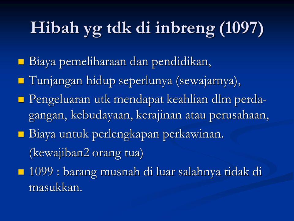 Hibah yg tdk di inbreng (1097) Biaya pemeliharaan dan pendidikan, Biaya pemeliharaan dan pendidikan, Tunjangan hidup seperlunya (sewajarnya), Tunjanga