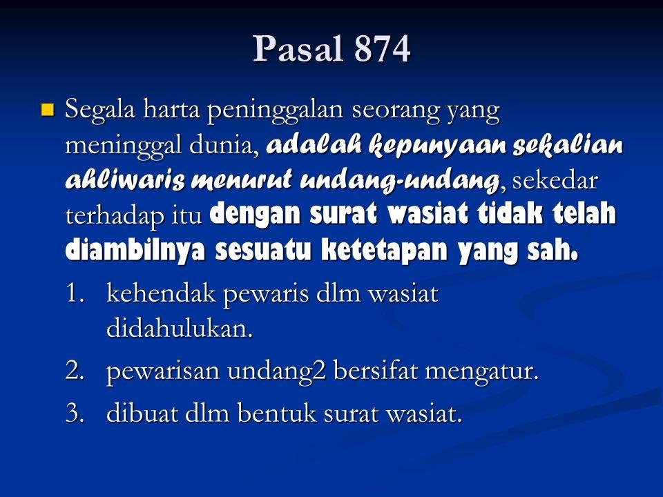 Pasal 874 Segala harta peninggalan seorang yang meninggal dunia, adalah kepunyaan sekalian ahliwaris menurut undang-undang, sekedar terhadap itu denga