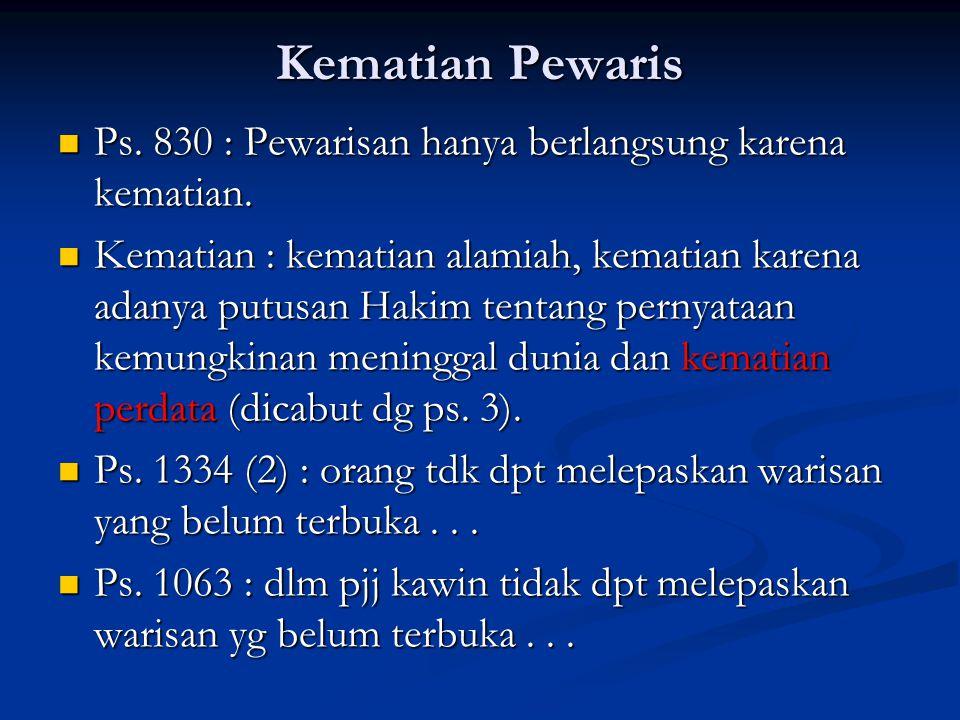 Kematian Pewaris Ps. 830 : Pewarisan hanya berlangsung karena kematian. Ps. 830 : Pewarisan hanya berlangsung karena kematian. Kematian : kematian ala