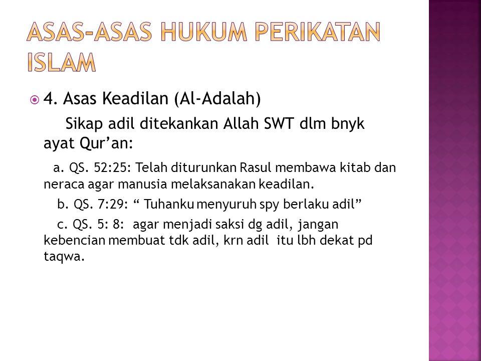  4. Asas Keadilan (Al-Adalah) Sikap adil ditekankan Allah SWT dlm bnyk ayat Qur'an: a.