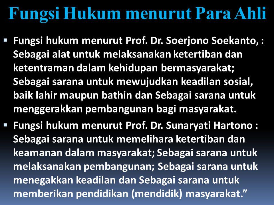 Fungsi Hukum menurut Para Ahli  Fungsi hukum menurut Prof. Dr. Soerjono Soekanto, : Sebagai alat untuk melaksanakan ketertiban dan ketentraman dalam