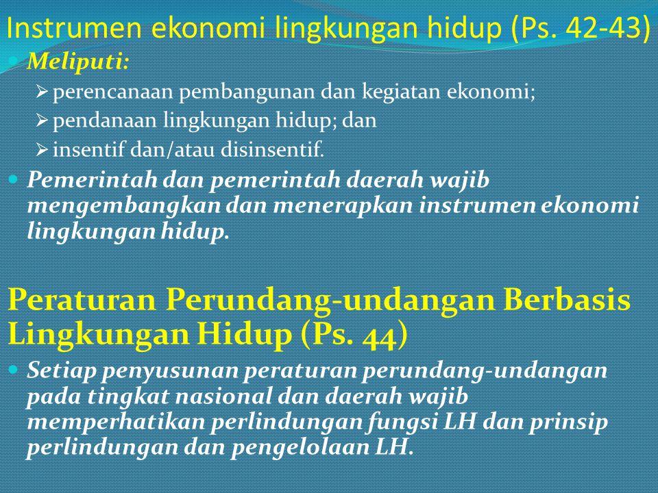 Instrumen ekonomi lingkungan hidup (Ps. 42-43) Meliputi:  perencanaan pembangunan dan kegiatan ekonomi;  pendanaan lingkungan hidup; dan  insentif