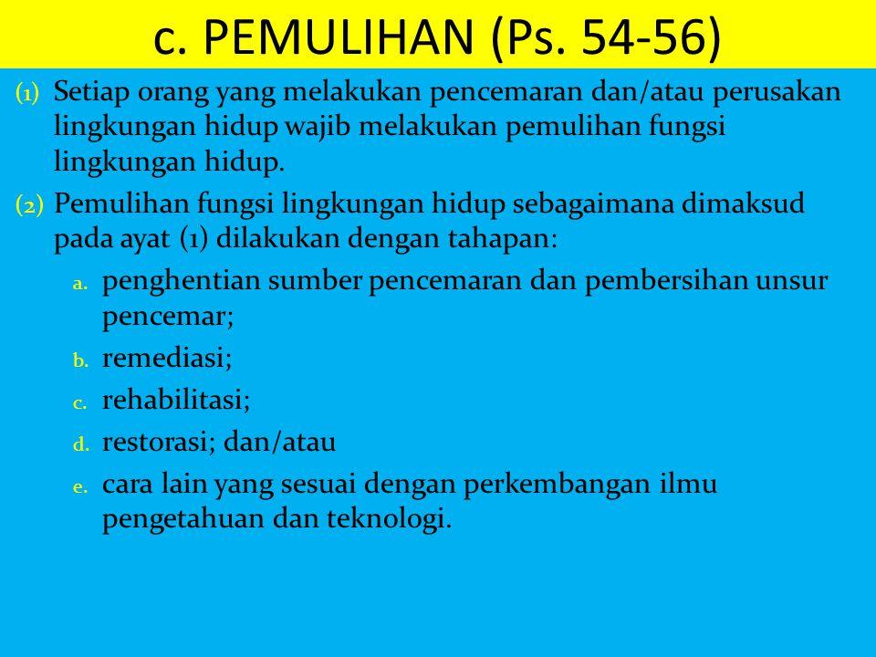c. PEMULIHAN (Ps. 54-56) (1) Setiap orang yang melakukan pencemaran dan/atau perusakan lingkungan hidup wajib melakukan pemulihan fungsi lingkungan hi