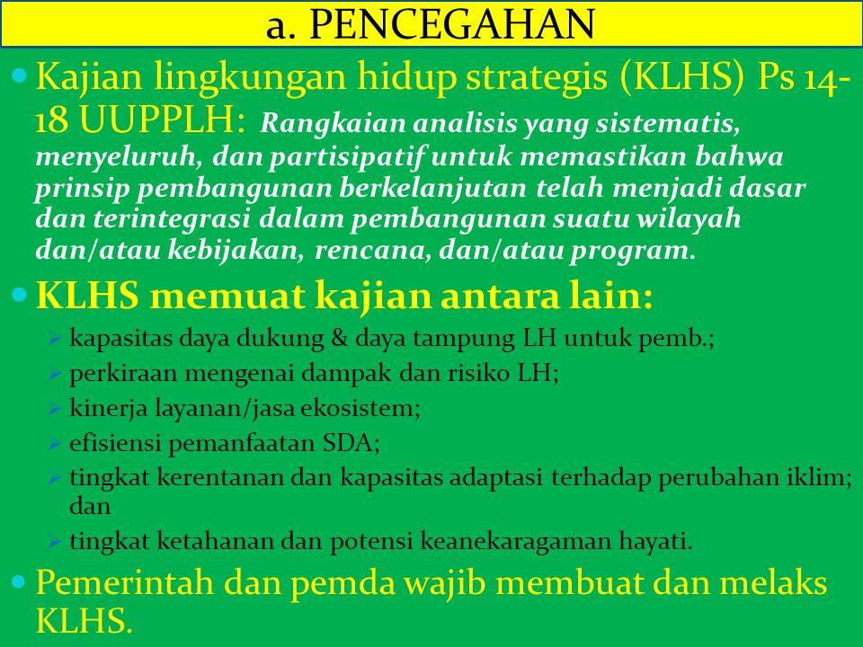 Kajian lingkungan hidup strategis (KLHS) Ps 14- 18 UUPPLH: Rangkaian analisis yang sistematis, menyeluruh, dan partisipatif untuk memastikan bahwa pri