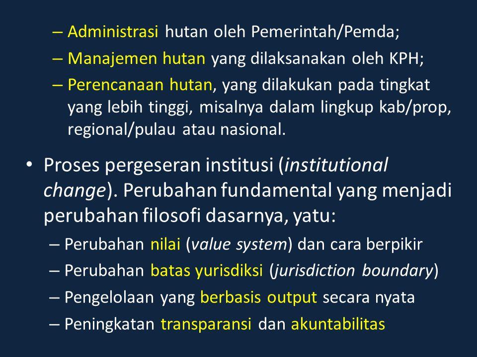 – Administrasi hutan oleh Pemerintah/Pemda; – Manajemen hutan yang dilaksanakan oleh KPH; – Perencanaan hutan, yang dilakukan pada tingkat yang lebih
