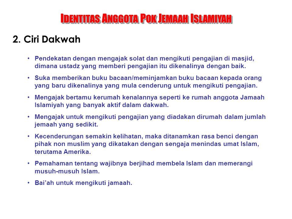 2. Ciri Dakwah I DENTITAS A NGGOTA P OK J EMAAH I SLAMIYAH Pendekatan dengan mengajak solat dan mengikuti pengajian di masjid, dimana ustadz yang memb