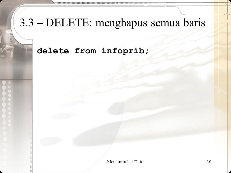 Memanipulasi Data10 3.3 – DELETE: menghapus semua baris delete from infoprib;