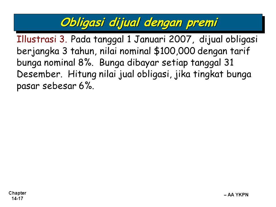 Chapter 14-17 – AA YKPN Obligasi dijual dengan premi Illustrasi 3. Pada tanggal 1 Januari 2007, dijual obligasi berjangka 3 tahun, nilai nominal $100,