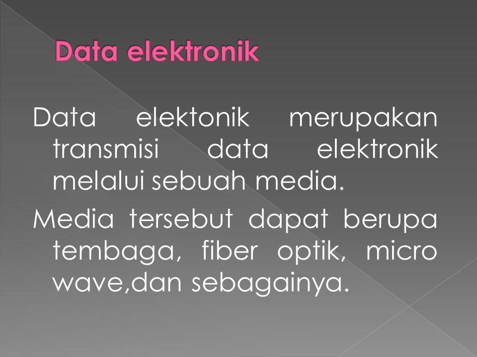 Data elektonik merupakan transmisi data elektronik melalui sebuah media.
