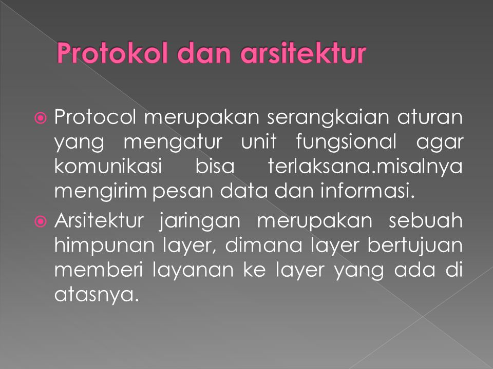  Protocol merupakan serangkaian aturan yang mengatur unit fungsional agar komunikasi bisa terlaksana.misalnya mengirim pesan data dan informasi.