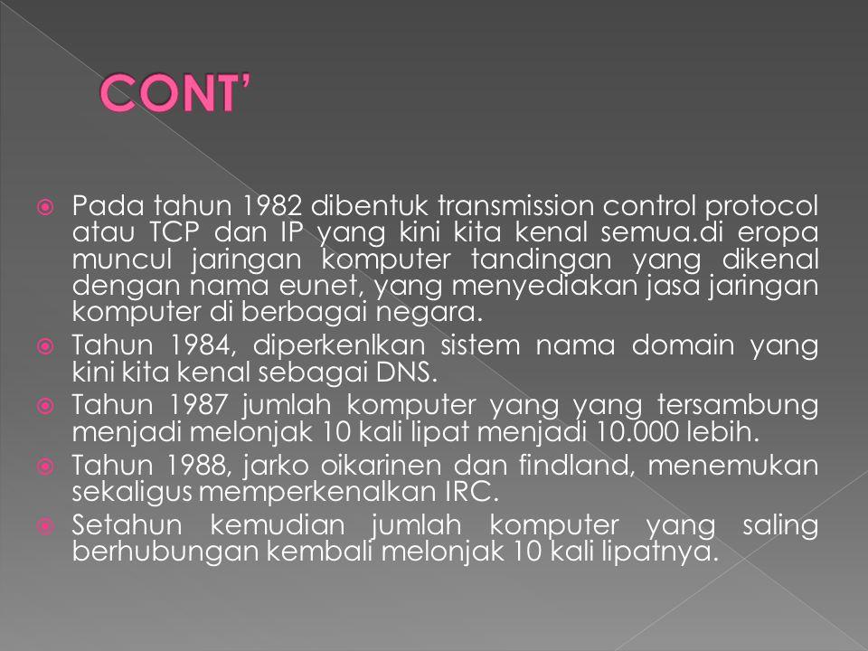  Pada tahun 1982 dibentuk transmission control protocol atau TCP dan IP yang kini kita kenal semua.di eropa muncul jaringan komputer tandingan yang dikenal dengan nama eunet, yang menyediakan jasa jaringan komputer di berbagai negara.
