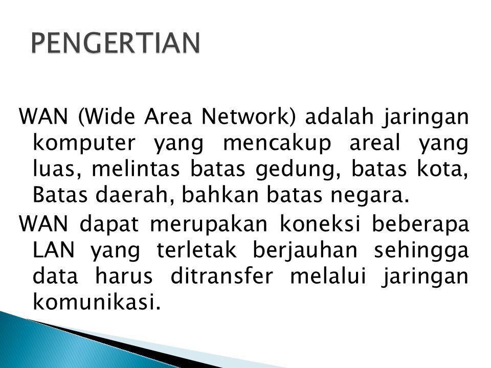 WAN (Wide Area Network) adalah jaringan komputer yang mencakup areal yang luas, melintas batas gedung, batas kota, Batas daerah, bahkan batas negara.