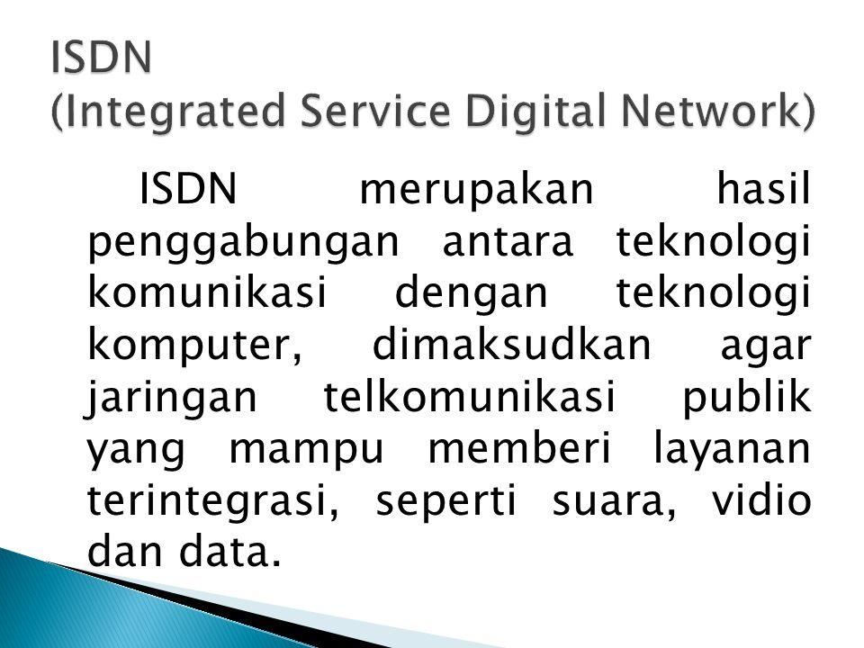 ISDN merupakan hasil penggabungan antara teknologi komunikasi dengan teknologi komputer, dimaksudkan agar jaringan telkomunikasi publik yang mampu mem