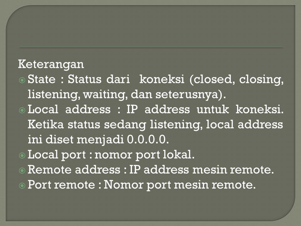 Keterangan  State : Status dari koneksi (closed, closing, listening, waiting, dan seterusnya).